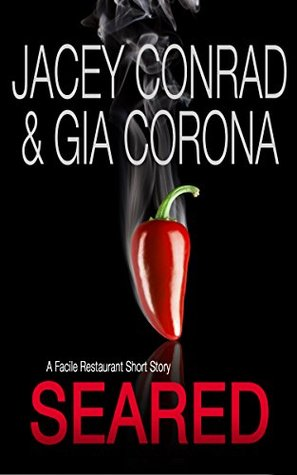 Seared: A Facile Restaurant Short Story (Facile Restaurant Short Stories Book 1)  by  Jacey Conrad