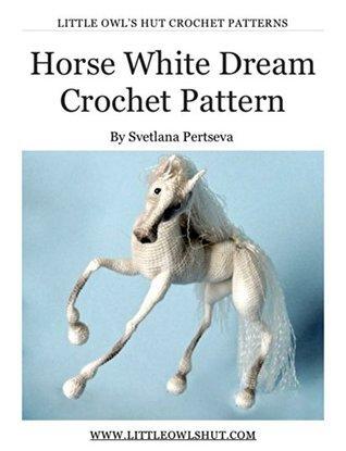 Horse White Dream Crochet Pattern Amigurumi toy Svetlana Pertseva