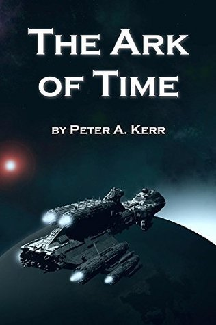 The Ark of Time (Ark Trilogy Book 1) Peter Kerr