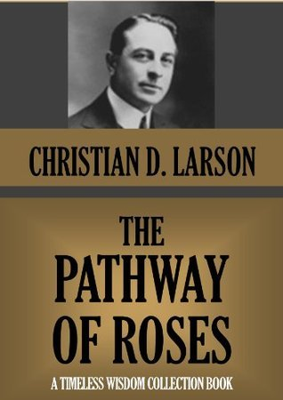 THE PATHWAY OF ROSES (Timeless Wisdom Collection Book 219)  by  Christian D. Larson
