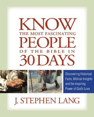 Know the Most Fascinating People of the Bible in 30 Days J. Stephen Lang