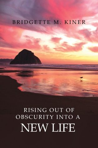 Rising Out Obscurity into a New Life Bridgette Kiner