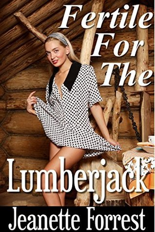 Fertile for the Lumberjack Jeanette Forrest