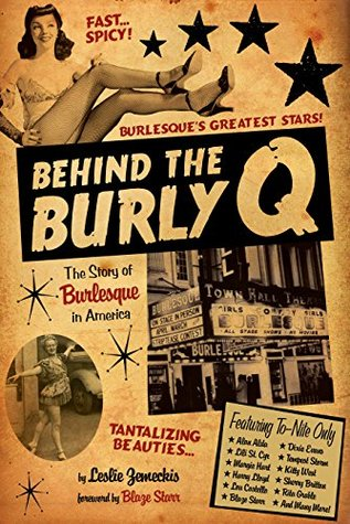 Behind the Burly Q: The Story of Burlesque in America  by  Leslie Zemeckis