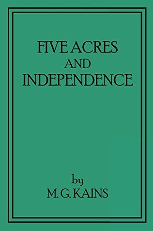 Five Acres and Independence: Revised and Enlarged Edition M.G. Kains