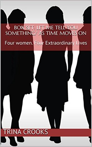 Box Set: Let Me Tell You Something/ As Time Moves On: Four Women. Four Extraordinary Lives Trina Crooks