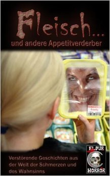 Fleisch ... Und Andere Appetitverderber. Verstörende Geschichten Aus Der Welt Der Schmerzen Und Des Wahnsinns  by  Hel Fried