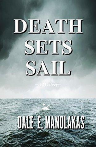 Death Sets Sail: A Mystery (Veronica Kennicott Series Book 2) Dale E. Manolakas