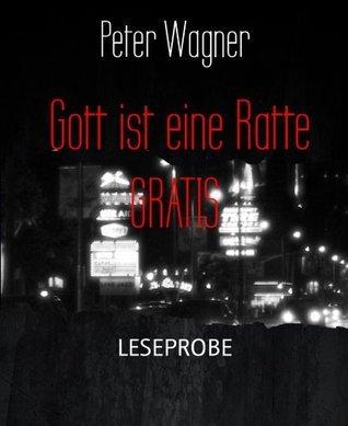 Gott ist eine Ratte GRATIS: LESEPROBE  by  Peter Wagner