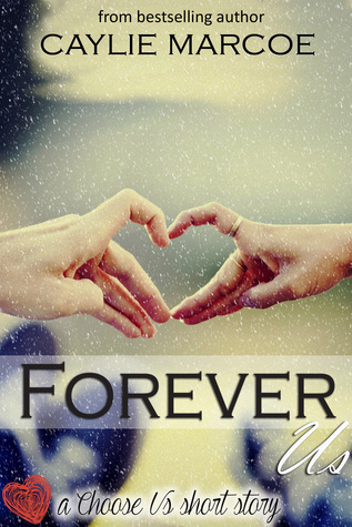 Forever Us (Choose Us, #1.5) Caylie Marcoe