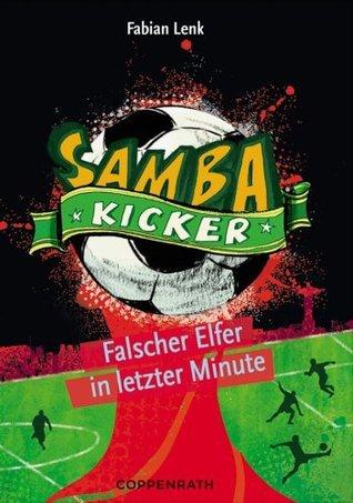 Falscher Elfer in letzter Minute (Samba Kicker, #3) Fabian Lenk