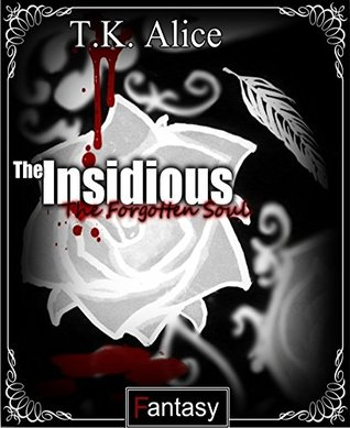 The Insidious: The Forgotten Soul  by  T.k. Alice