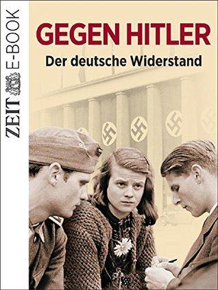 Gegen Hitler - Der deutsche Widerstand: Ein ZEIT GESCHICHTE-E-Book  by  DIE ZEIT