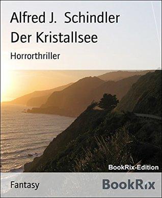 Der Kristallsee: Horrorthriller  by  Alfred J. Schindler