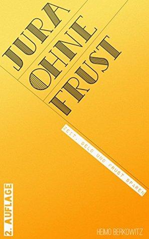 Jura ohne Frust: Zeit, Geld und Frust sparen  by  Heimo Berkowitz