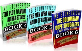 Rafe Velez Mysteries Bundle #2 (4-6): The Plot to Murder Althea Stokes, The Men Who Were Hard of Listening, The Colombian Dope Smugglers  by  A.B. Stonebridge