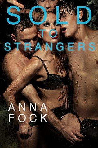 Sold to Strangers  by  Anna Fock