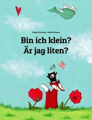 Bin ich klein? Är jag liten?: Kinderbuch Deutsch-Schwedisch Philipp Winterberg