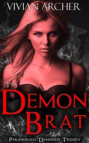 The Demon Brat: Paranormal Demoness Trilogy  by  Vivian Archer