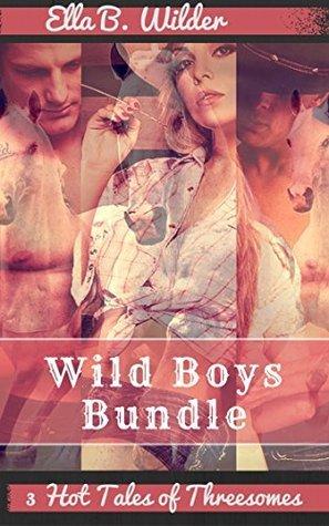 Wild Boys Bundle: 3 Hot Tales of Threesomes Ella B. Wilder