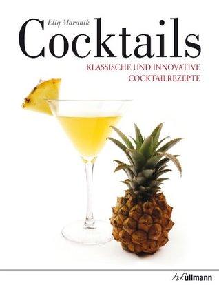 Cocktails: Klassische und innovative Cocktailrezepte Eliq Maranik