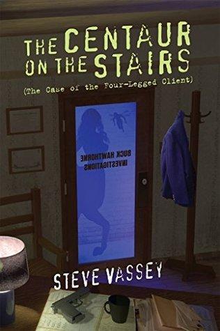 The Centaur on the Stairs: The Case of the Four-Legged Client (Buck Hawthorne Book 1) Steve Vassey