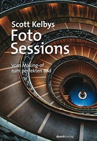 Scott Kelbys Foto-Sessions: Vom Making-of zum perfekten Bild  by  Scott Kelby