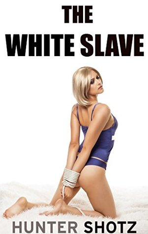 The White Slave: Hunter Shotz