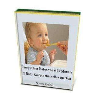 Rezepte für Babys von 6-36 Monate. 20 Baby Rezepte zum selber machen.  by  Soeren Gelder