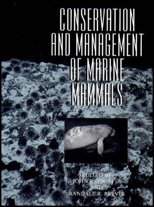 Conservation and Management of Marine Mammals  by  John R. Twiss