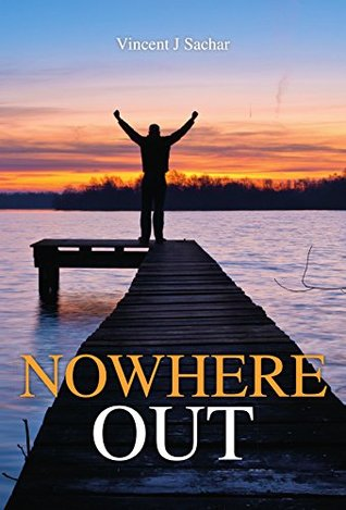 Nowhere Out  by  Vincent J Sachar