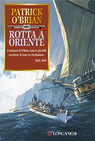 Rotta a oriente: Unavventura di Jack Aubrey e Stephen Maturin - Master & Commander Patrick OBrian