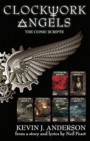 Clockwork Angels: The Comic Scripts  by  Kevin J. Anderson