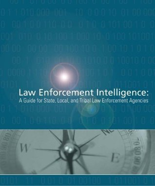Law Enforcement Intelligence: A Guide for State Local and Tribal Law Enforcement Agencies  by  U.S. Department of Justice