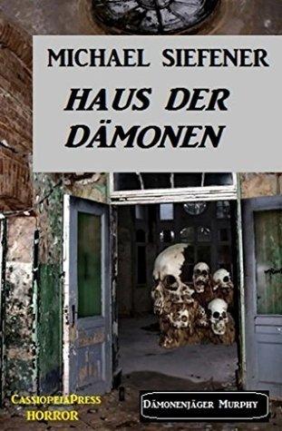 Haus der Dämonen: Dämonenjäger Murphy: Cassiopeiapress Horror Michael Siefener