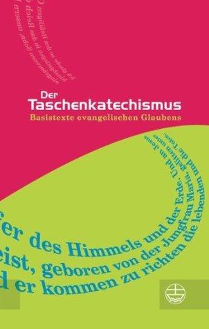 Der Taschenkatechismus: Basistexte evangelischen Glaubens  by  Ohne Autor
