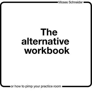 The Alternative Workbook (KindleEdition): - or How to Pimp Your Practice Room -  by  Moses Schneider