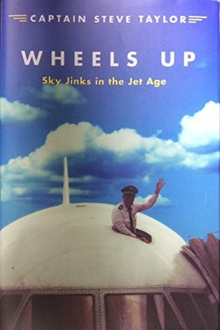 Wheels Up: Sky Jinks in the Jet Age Steve Taylor