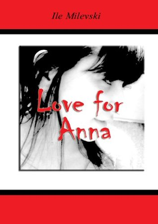 Love for Anna  by  Ile Milevski