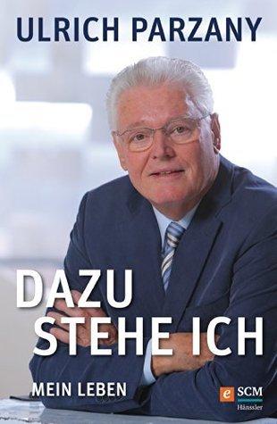 Dazu stehe ich: Mein Leben  by  Ulrich Parzany