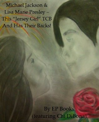 Michael Jackson & Lisa Marie Presley - This Jersey Girl TCB And Has Their Backs! (Michael Jackson & Lisa Marie Presley - What Happened? Book 1)  by  Chi DiBona