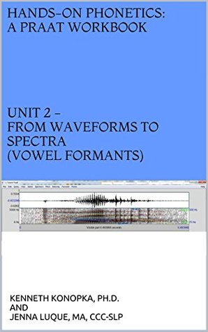 Unit 2 - From waveforms to spectra (vowel formants)  by  Kenneth Konopka