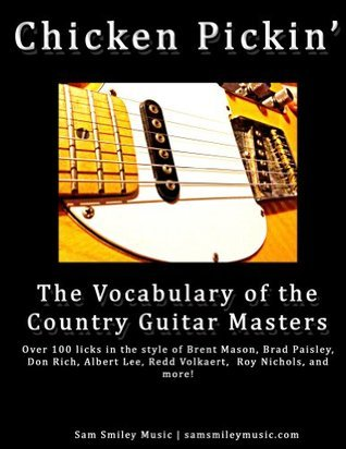 Chicken Pickin: The Vocabulary of the Country Guitar Masters  by  Sam Smiley