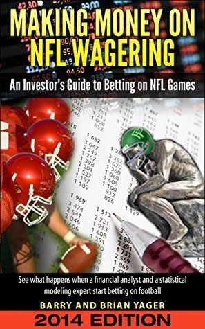 Making Money on NFL Wagering: An Investors Guide to Betting on NFL Games (2014)  by  Barry Yager