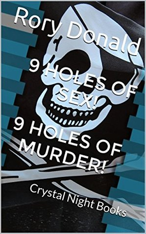 9 HOLES OF SEX! 9 HOLES OF MURDER! $4.99: PRICE CUT-----$2.99: through December 21st! Rory Donald