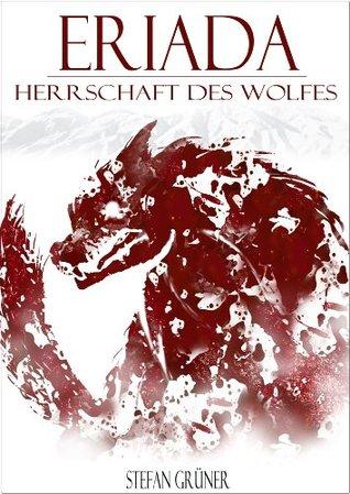 Herrschaft des Wolfes (Eriada 1)  by  Stefan Grüner