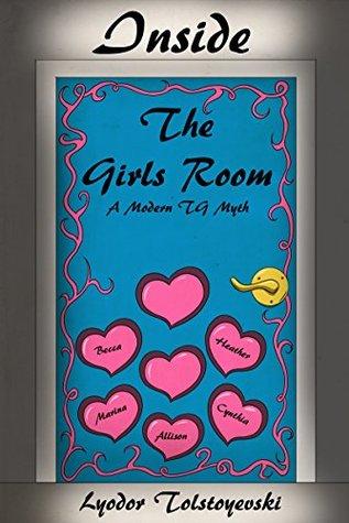 Inside the Girls Room: A Modern TG Myth  by  Lyodor Tolstoyevski
