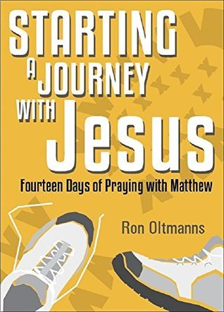 Starting a Journey with Jesus: Fourteen Days of Praying with Matthew  by  Ron Oltmanns