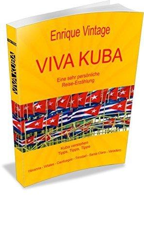 VIVA KUBA: Eine sehr persönliche Reise-Erzählung  by  Enrique Vintage