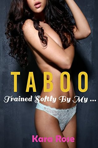Taboo: Trained Softly By My...  by  Kara Rose